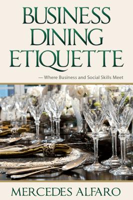 Business Dining Etiquette: Where Business and Social Skills Meet - Mercedes Alfaro
