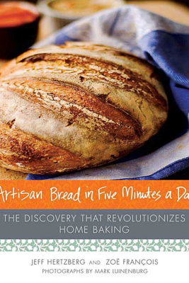 Artisan Bread in Five Minutes a Day - Jeff Hertzberg, MD & Zoe Francois