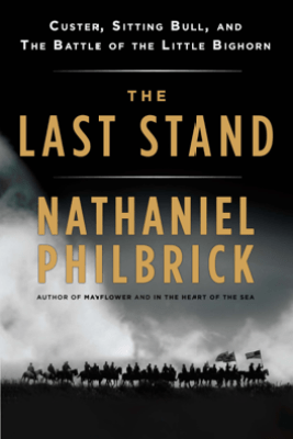 The Last Stand - Nathaniel Philbrick