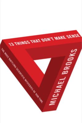 13 Things That Don't Make Sense - Michael Brooks