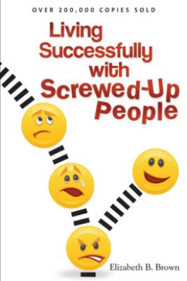 Living Successfully with Screwed-Up People - Elizabeth B. Brown
