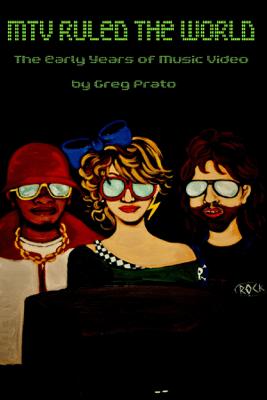 MTV Ruled the World - Greg Prato