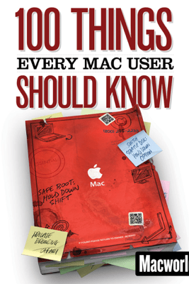 100 Things Every Mac User Should Know - Macworld Editors
