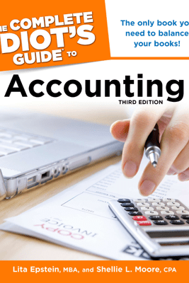 The Complete Idiot's Guide to Accounting, 3rd Edition - Lita Epstein, MBA & Shellie Moore CPA