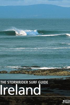The Stormrider Surf Guide Ireland - Bruce Sutherland & Roger Sharp