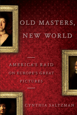 Old Masters, New World - Cynthia Saltzman