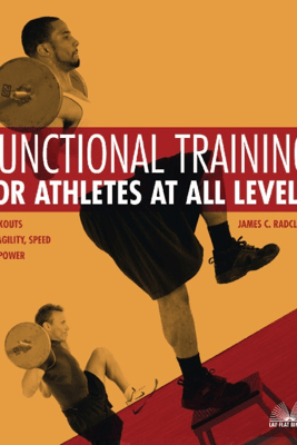Functional Training for Athletes at All Levels - James C. Radcliffe