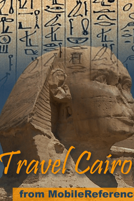 Cairo, Egypt: Illustrated Travel Guide, Phrasebook & Maps. Incl: Giza Plateau, Pyramids of Giza and the Great Sphinx (Mobi Travel) - MobileReference