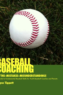 Baseball Coaching: Myths, Mistakes, and Misunderstandings - Royce Tippett