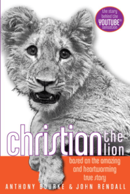 Christian the Lion - Anthony Bourke & John Rendall