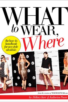 What to Wear, Where - Hillary Kerr, Katherine Power & Nicole Richie