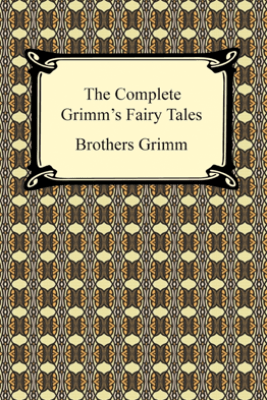 The Complete Grimm's Fairy Tales - The Brothers Grimm
