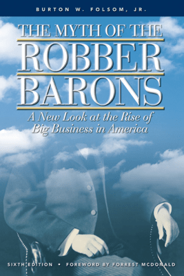 The Myth of the Robber Barons - Dr. Burt Folsom