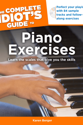 The Complete Idiot's Guide to Piano Exercises - Karen Berger