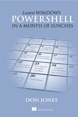 Learn Windows PowerShell in a Month of Lunches - Don Jones