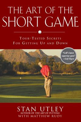The Art of the Short Game - Stan Utley & Matthew Rudy