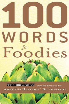 100 Words for Foodies - Editors of the American Heritage Dictionaries