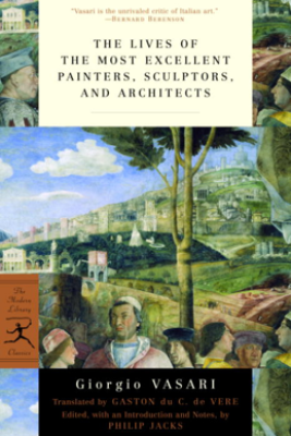 The Lives of the Most Excellent Painters, Sculptors, and Architects - Giorgio Vasari, Gaston du C. De Vere & Philip Jacks