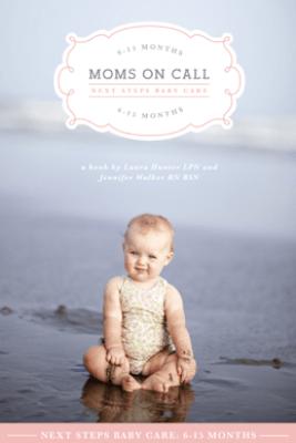 Moms on Call Next Steps Baby Care: 6-15 Months - Jennifer Walker & Laura Hunter