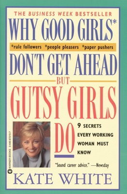 Why Good Girls Don't Get Ahead... But Gutsy Girls Do - Kate White pdf download