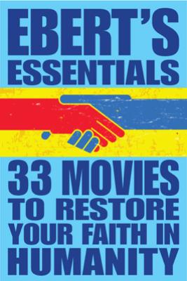 33 Movies to Restore Your Faith in Humanity: Ebert's Essentials - Roger Ebert