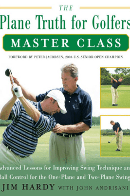 The Plane Truth for Golfers Master Class - Jim Hardy