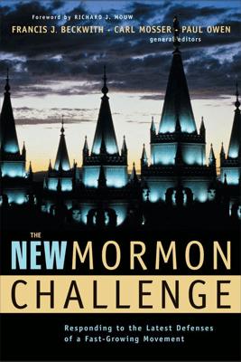 The New Mormon Challenge - Francis J. Beckwith, Carl Mosser, Paul Owen & Zondervan