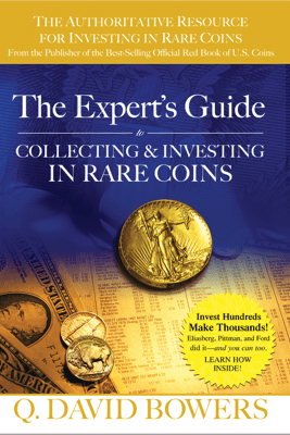 The Expert's Guide to Collecting & Investing In Rare Coins - Q David Bowers