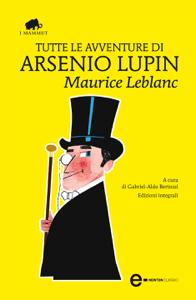 Tutte le avventure di Arsenio Lupin - Maurice Leblanc pdf download