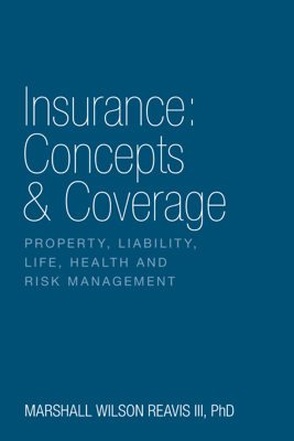 Insurance: Concepts & Coverage - Marshall Wilson Reavis III, PhD
