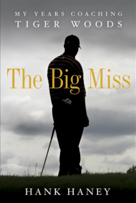 The Big Miss - Hank Haney
