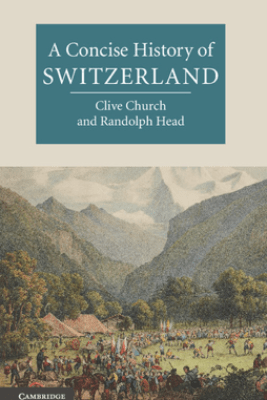 A Concise History of Switzerland - Clive H. Church & Randolph C. Head