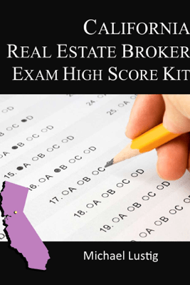 California Real Estate Broker Exam High-Score Kit - Michael Lustig