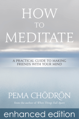 How to Meditate (Enhanced Edition) - Pema Chödrön