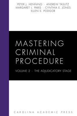 Mastering Criminal Procedure, Volume 2 - Peter J. Henning, Andrew Taslitz, Margaret L. Paris, Cynthia E. Jones & Ellen S. Podgor