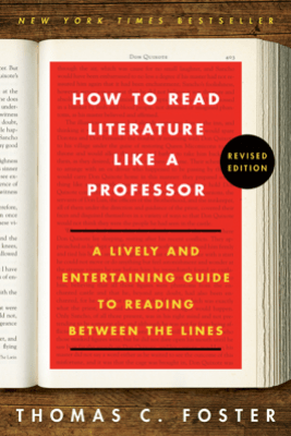How to Read Literature Like a Professor Revised - Thomas C. Foster