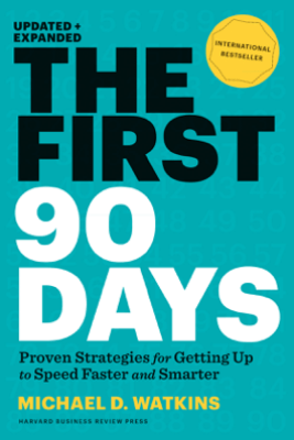 The First 90 Days, Updated and Expanded - Michael D. Watkins