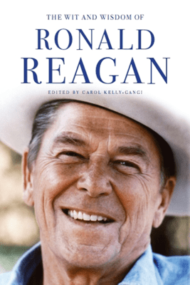 Ronald Reagan: His Essential Wisdom - Carol Kelly-Gangi