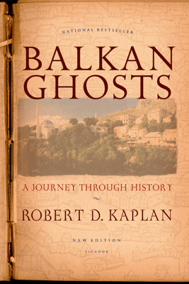 Balkan Ghosts - Robert D. Kaplan