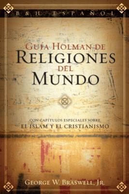 Guía Holman de Religiones del Mundo - George W. Braswell, Jr.