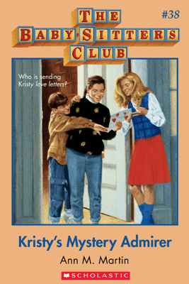 The Baby-Sitters Club #38: Kristy's Mystery Admirer - Ann M. Martin