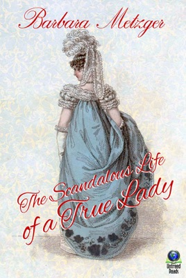 The Scandalous Life of a True Lady - Barbara Metzger pdf download