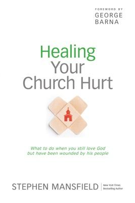 Healing Your Church Hurt - Stephen Mansfield pdf download