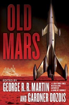Old Mars - George R.R. Martin, Gardner Dozois, Michael Moorcock, Joe R. Lansdale & James S. A. Corey pdf download
