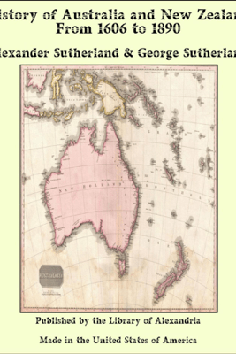 History of Australia and New Zealand From 1606 to 1890 - Alexander Sutherland & George Sutherland