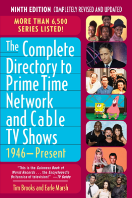 The Complete Directory to Prime Time Network and Cable TV Shows, 1946-Present - Tim Brooks & Earle F. Marsh