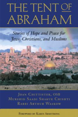 The Tent of Abraham - Arthur Waskow, Joan Chittister & Saadi Shakur Chishti