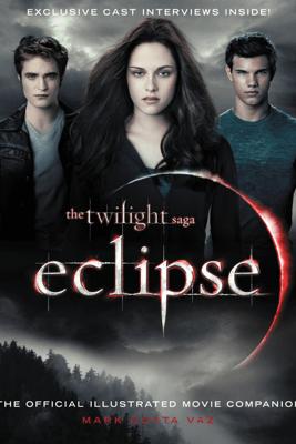The Twilight Saga Eclipse: The Official Illustrated Movie Companion - Mark Cotta Vaz