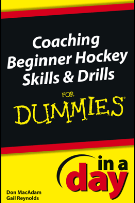Coaching Beginner Hockey Skills and Drills In A Day For Dummies - Don MacAdam & Gail Reynolds