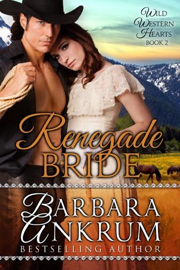 Renegade Bride (Wild Western Hearts Series, Book 2) by Barbara Ankrum PDF Download